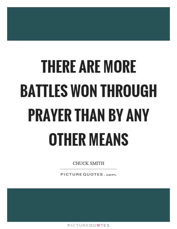 There are more battles won through prayer than by any other means Picture Quote #1
