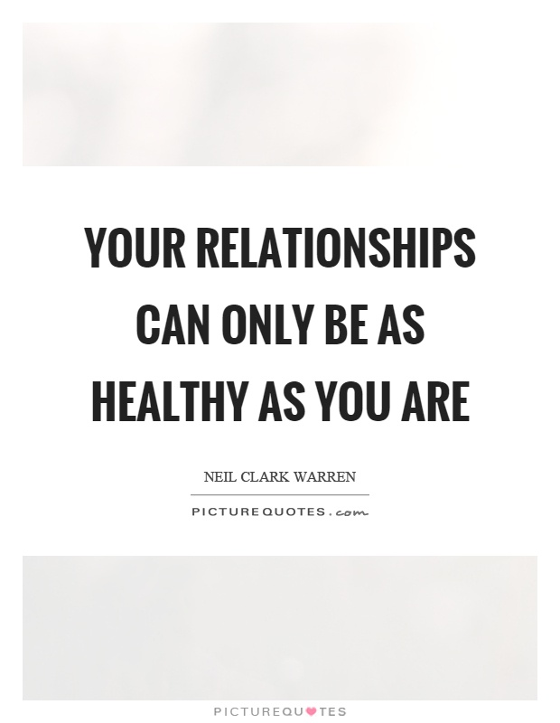 Your relationships can only be as healthy as you are Picture Quote #1