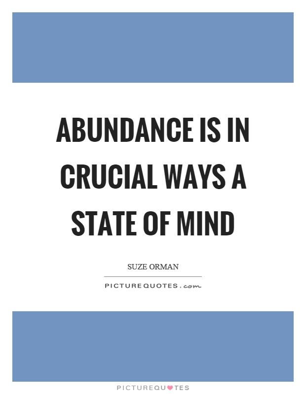 Abundance is in crucial ways a state of mind Picture Quote #1