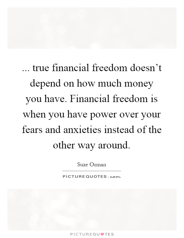 Financial Freedom Quotes Captivating True Financial Freedom Doesn't Depend On How Much Money You