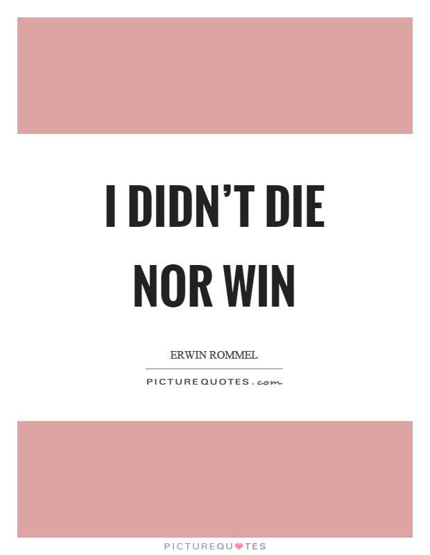 I didn't die nor win Picture Quote #1
