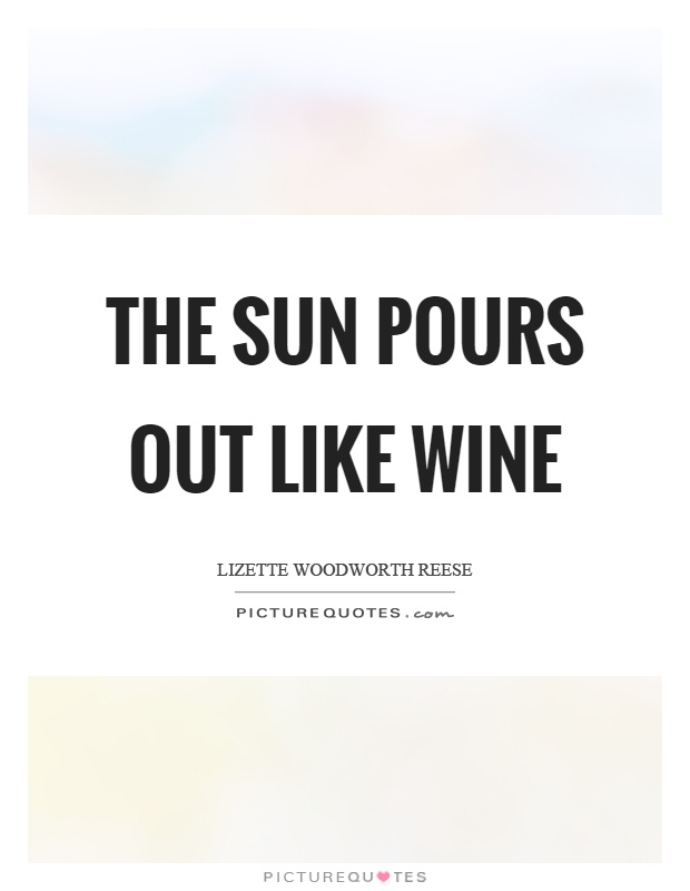 The sun pours out like wine Picture Quote #1