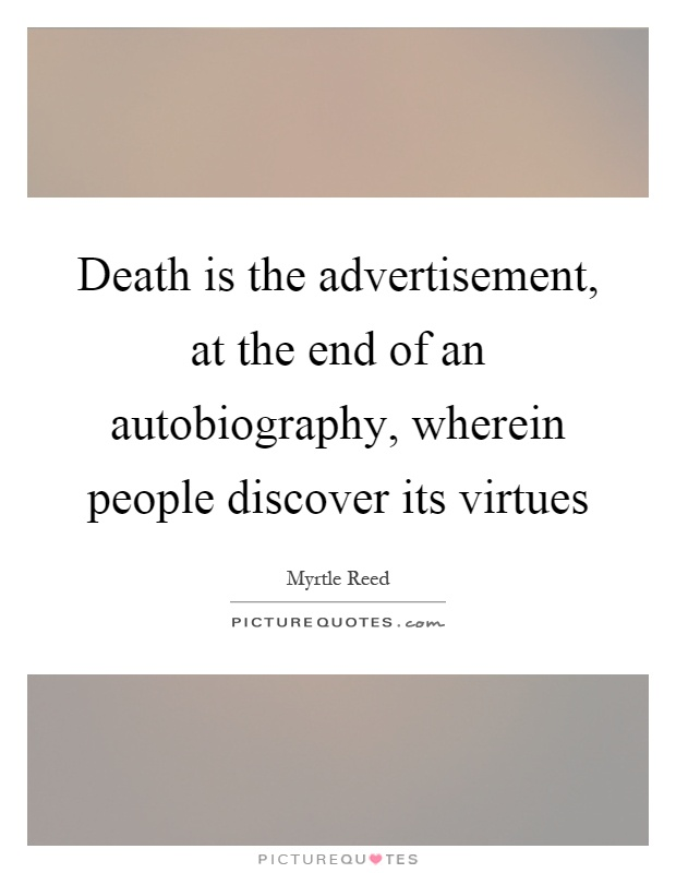 Death is the advertisement, at the end of an autobiography, wherein people discover its virtues Picture Quote #1