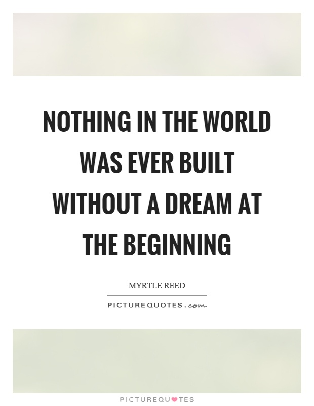 Nothing in the world was ever built without a dream at the beginning Picture Quote #1