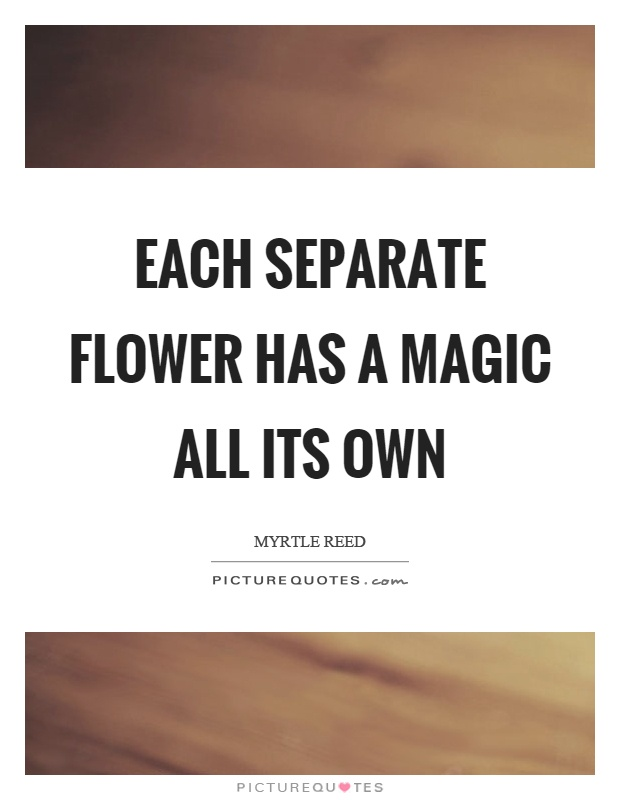 Each separate flower has a magic all its own Picture Quote #1