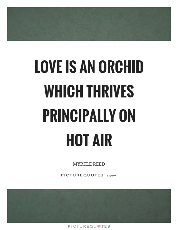 Love is an orchid which thrives principally on hot air Picture Quote #1