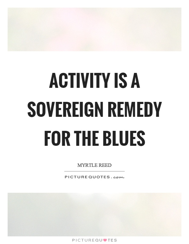 Activity is a sovereign remedy for the blues Picture Quote #1