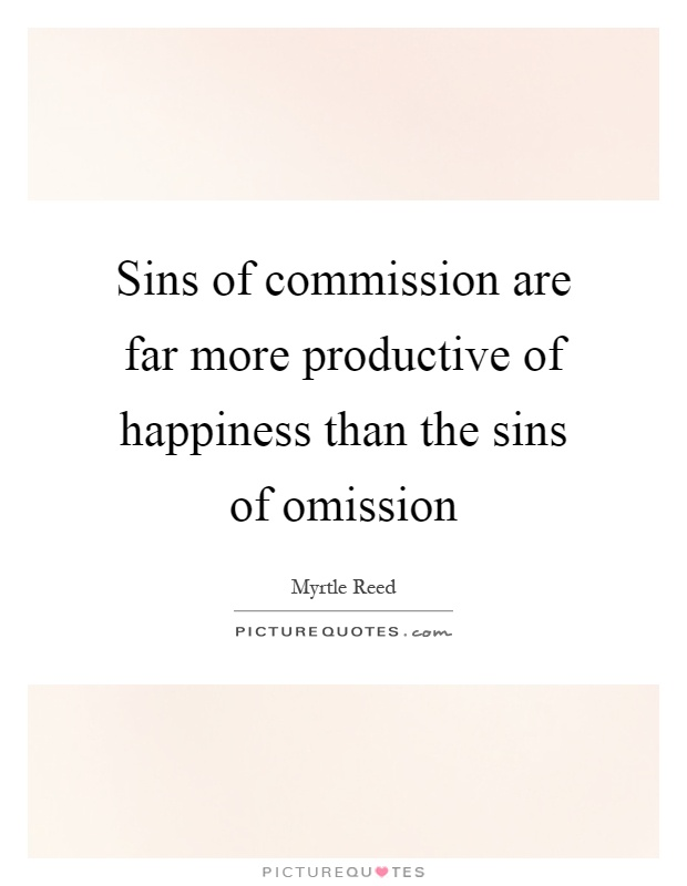 Sins of commission are far more productive of happiness than the sins of omission Picture Quote #1