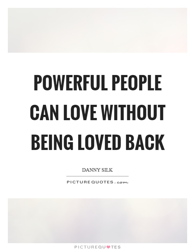 Powerful people can love without being loved back Picture Quote #1