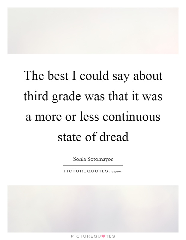 The best I could say about third grade was that it was a more or less continuous state of dread Picture Quote #1