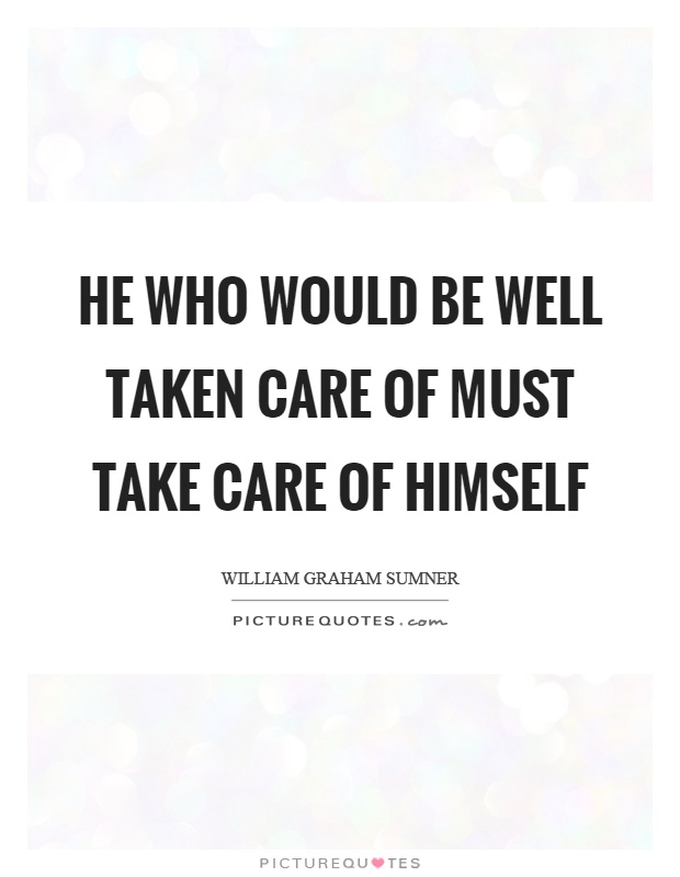 He who would be well taken care of must take care of himself Picture Quote #1