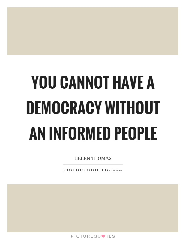 You cannot have a democracy without an informed people Picture Quote #1