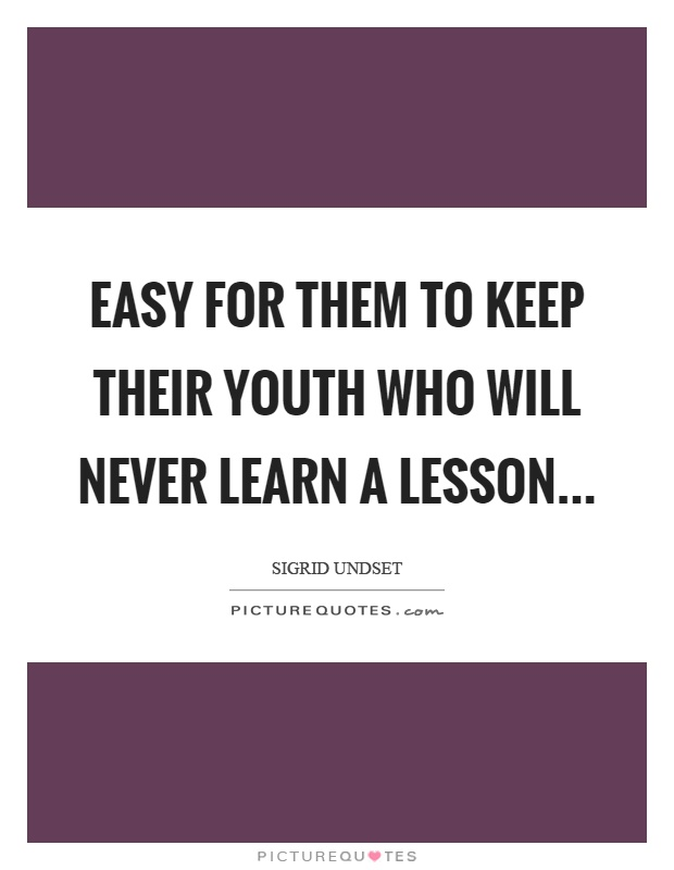 Easy for them to keep their youth who will never learn a lesson Picture Quote #1