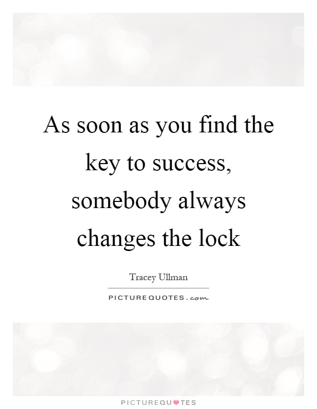 As soon as you find the key to success, somebody always changes the lock Picture Quote #1