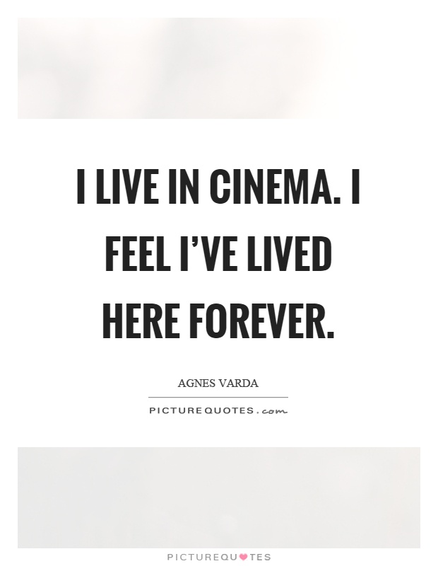 I live in cinema. I feel I've lived here forever Picture Quote #1