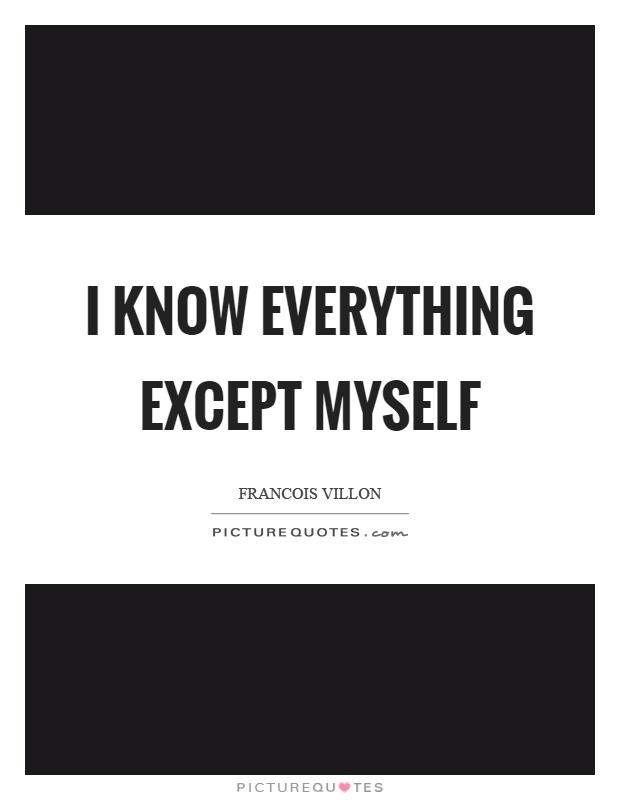 I know everything except myself Picture Quote #1
