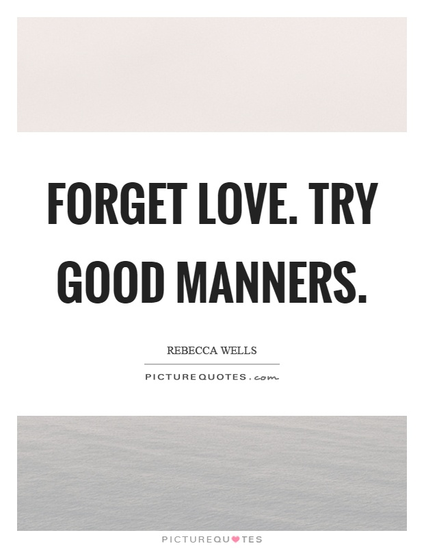 Forget love. Try good manners Picture Quote #1