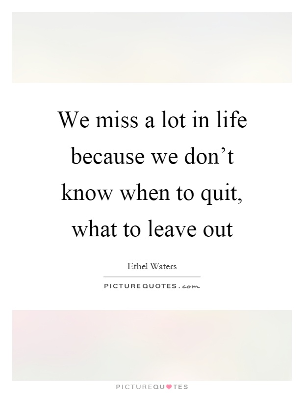 We Mock What We Don T Understand Quote: We Miss A Lot In Life Because We Don't Know When To Quit