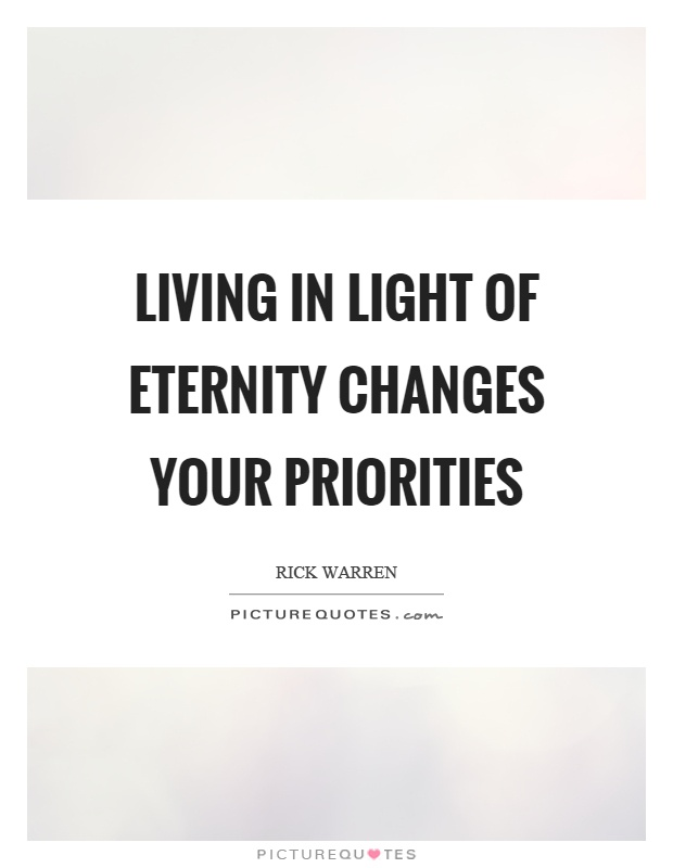 Living in light of eternity changes your priorities Picture Quote #1