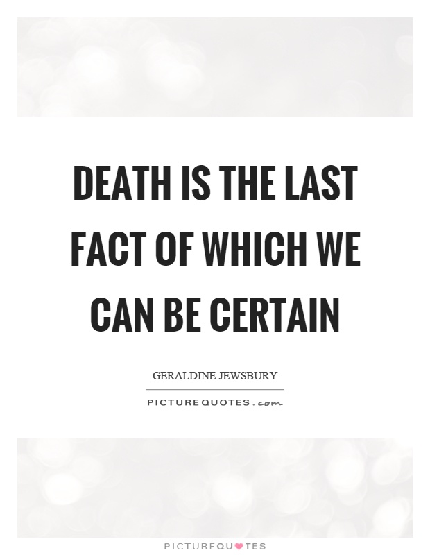 Death is the last fact of which we can be certain Picture Quote #1
