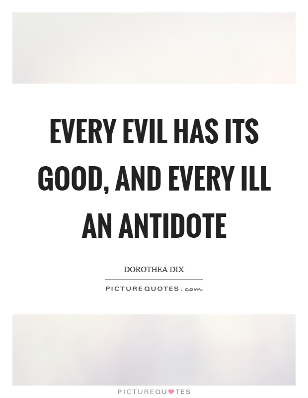 Every evil has its good, and every ill an antidote Picture Quote #1