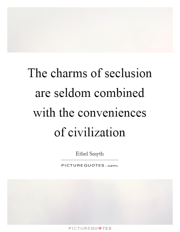 The charms of seclusion are seldom combined with the conveniences of civilization Picture Quote #1