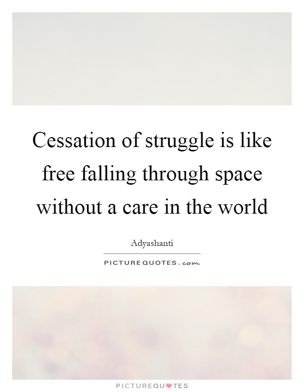 Cessation of struggle is like free falling through space without a care in the world Picture Quote #1