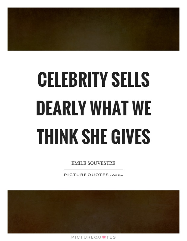 Celebrity sells dearly what we think she gives Picture Quote #1