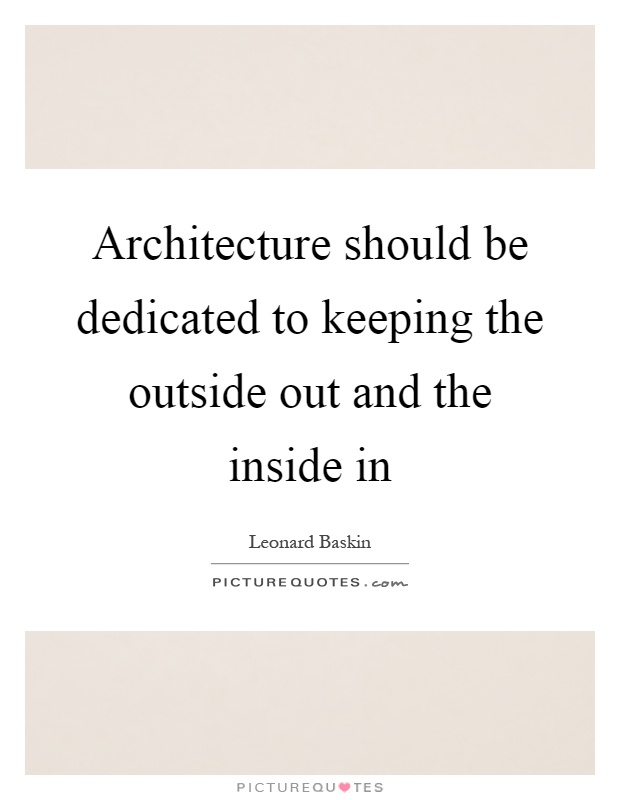 Architecture should be dedicated to keeping the outside - Should i be an architect ...