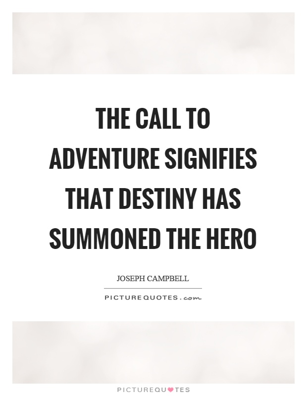 The call to adventure signifies that destiny has summoned the hero Picture Quote #1