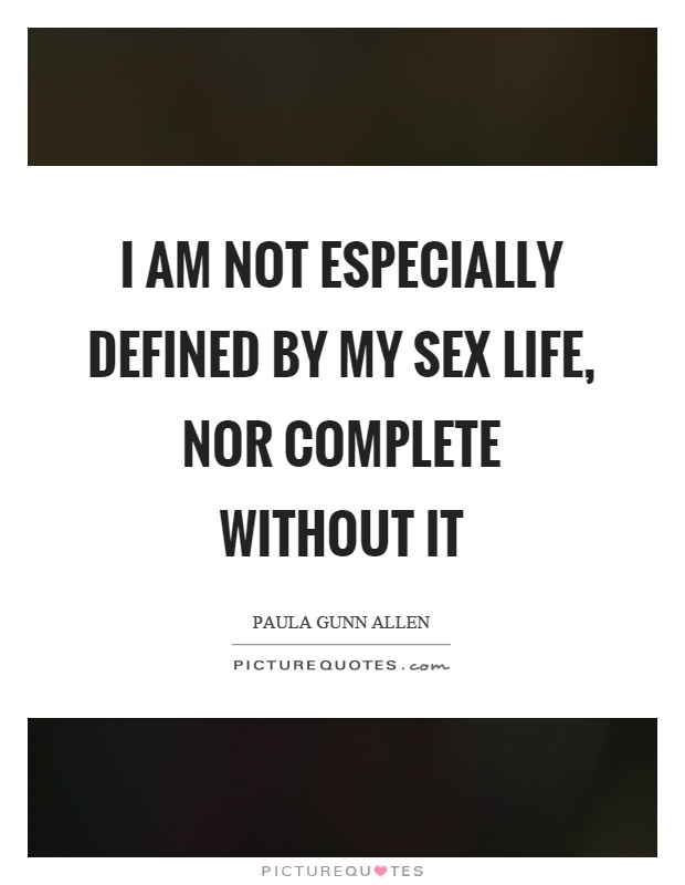 I am not especially defined by my sex life, nor complete without it Picture Quote #1
