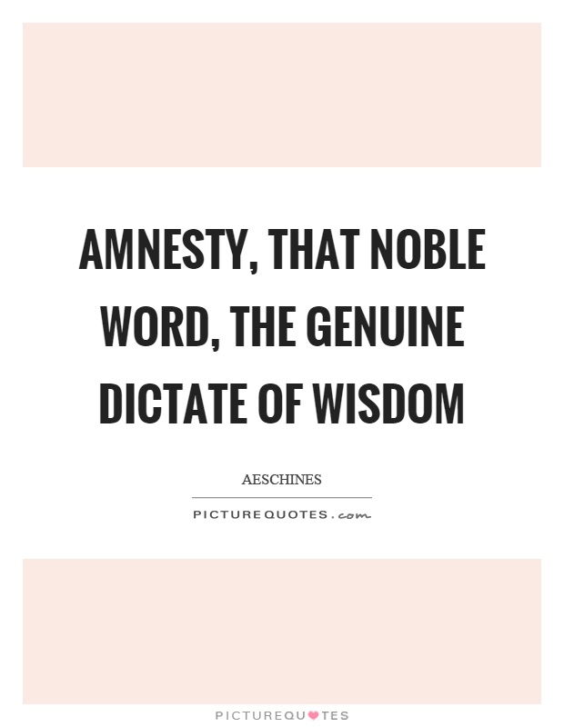 Amnesty, that noble word, the genuine dictate of wisdom Picture Quote #1
