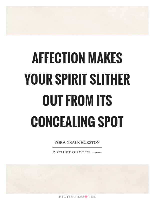 Affection makes your spirit slither out from its concealing spot Picture Quote #1