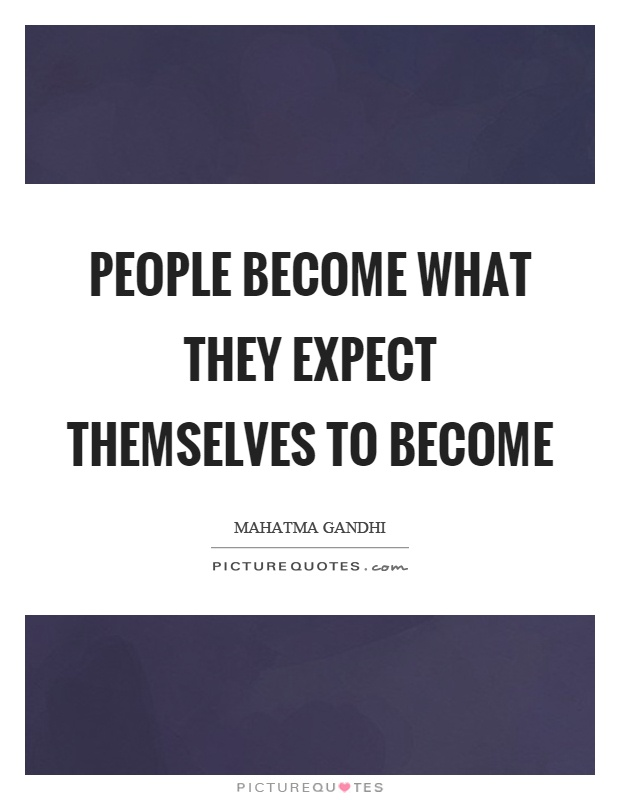 People become what they expect themselves to become Picture Quote #1