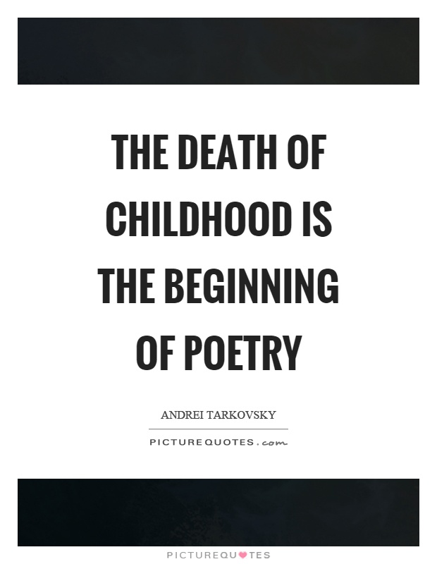 The death of childhood is the beginning of poetry Picture Quote #1