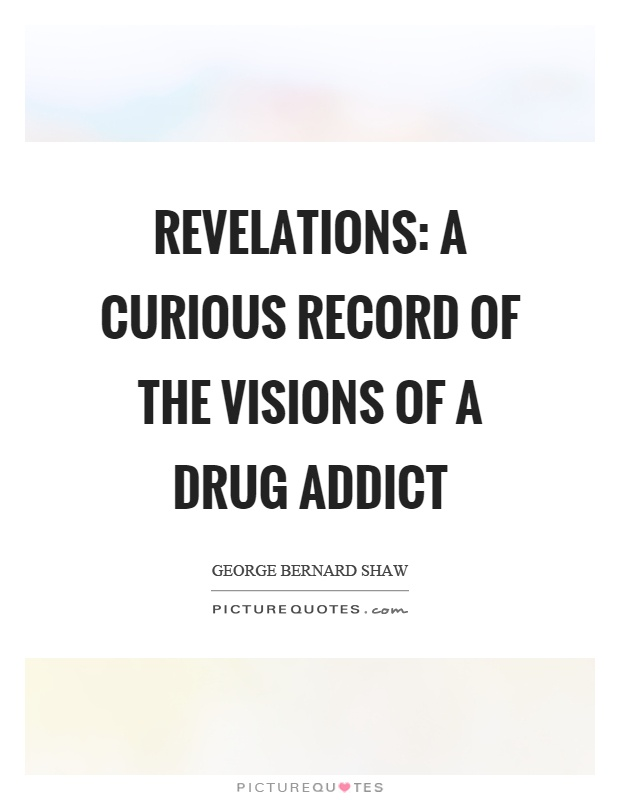 Revelations: A curious record of the visions of a drug addict Picture Quote #1