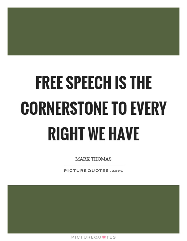 Free speech is the cornerstone to every right we have Picture Quote #1