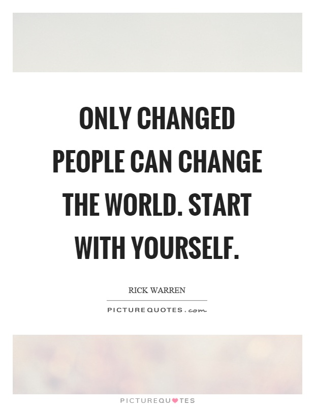 Only changed people can change the world. Start with yourself Picture Quote #1