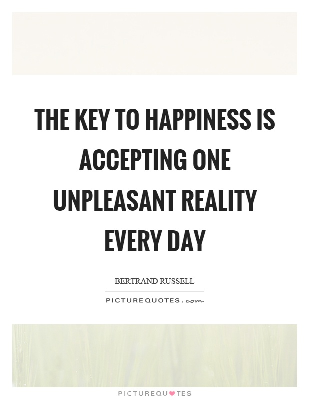 The key to happiness is accepting one unpleasant reality every day Picture Quote #1