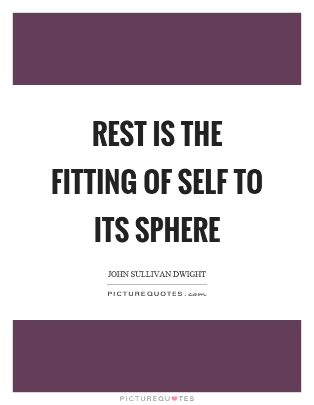 Rest is the fitting of self to its sphere Picture Quote #1