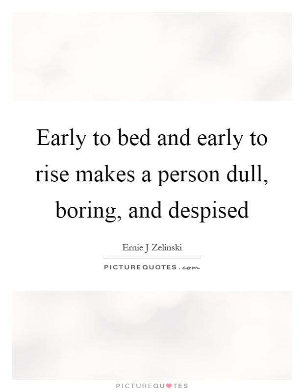Early to bed and early to rise makes a person dull, boring, and despised Picture Quote #1