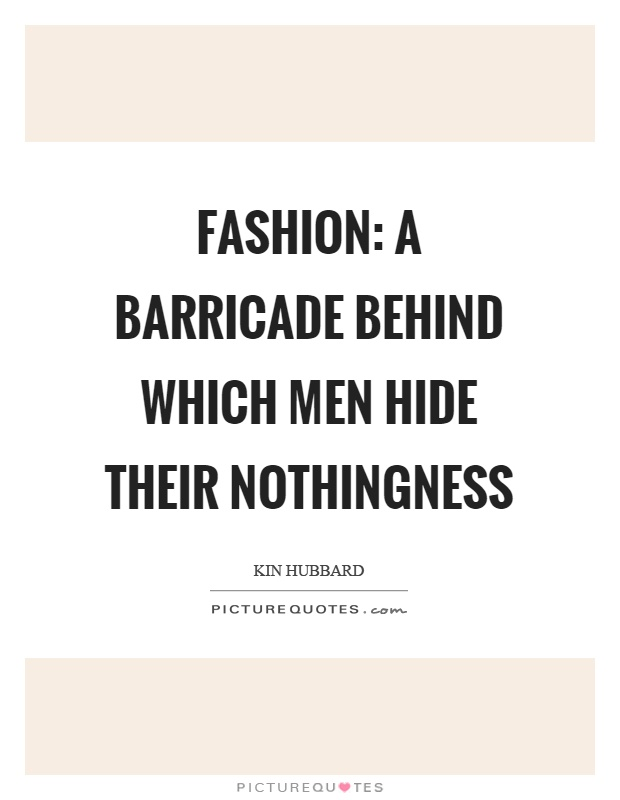 Fashion: a barricade behind which men hide their nothingness Picture Quote #1