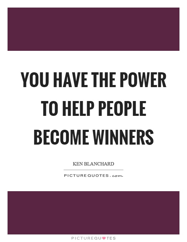 You have the power to help people become winners Picture Quote #1