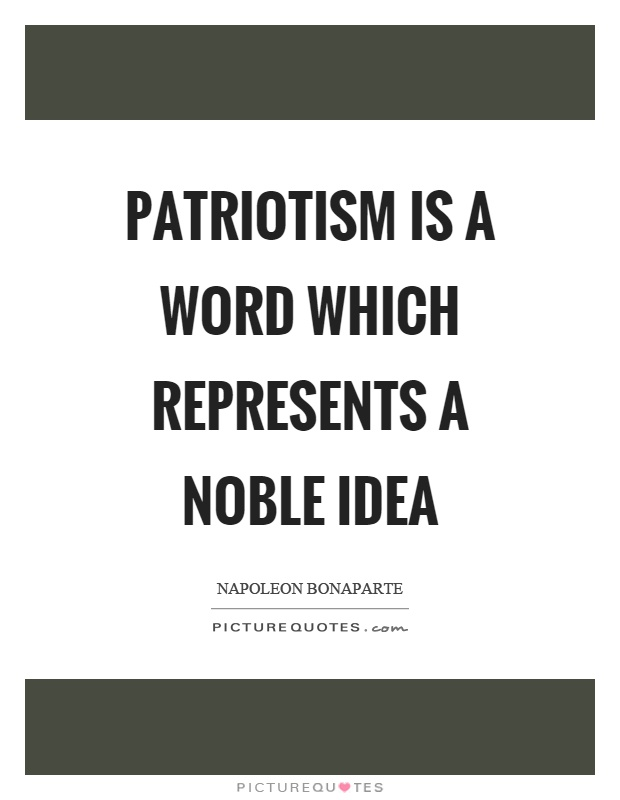Patriotism is a word which represents a noble idea Picture Quote #1