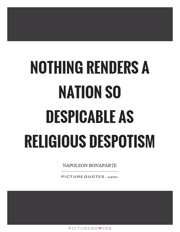 Nothing renders a nation so despicable as religious despotism Picture Quote #1