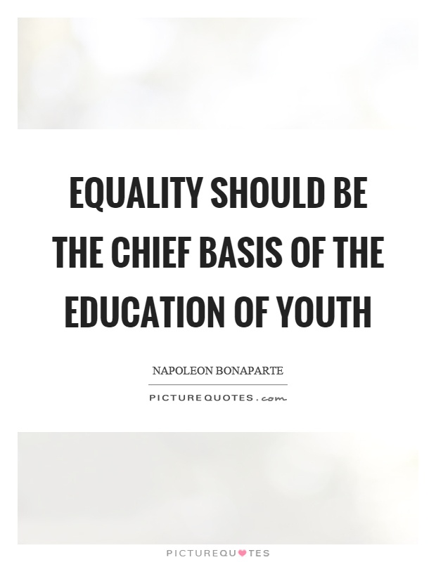 Equality should be the chief basis of the education of youth Picture Quote #1
