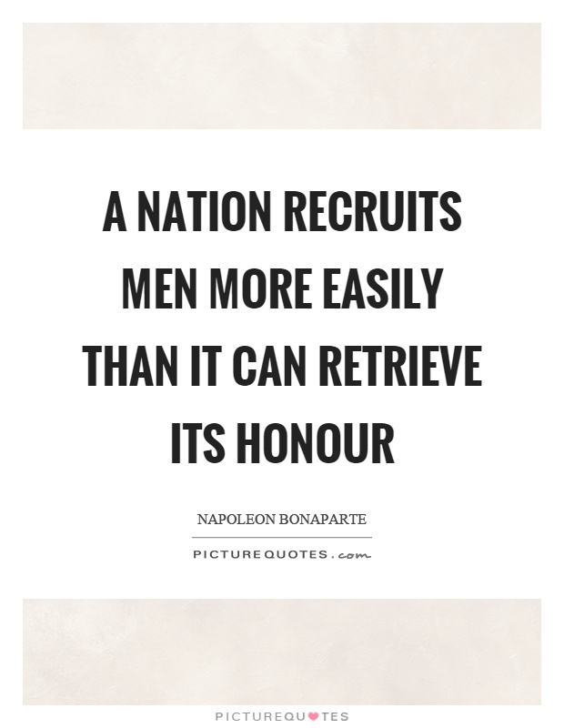 A nation recruits men more easily than it can retrieve its honour Picture Quote #1