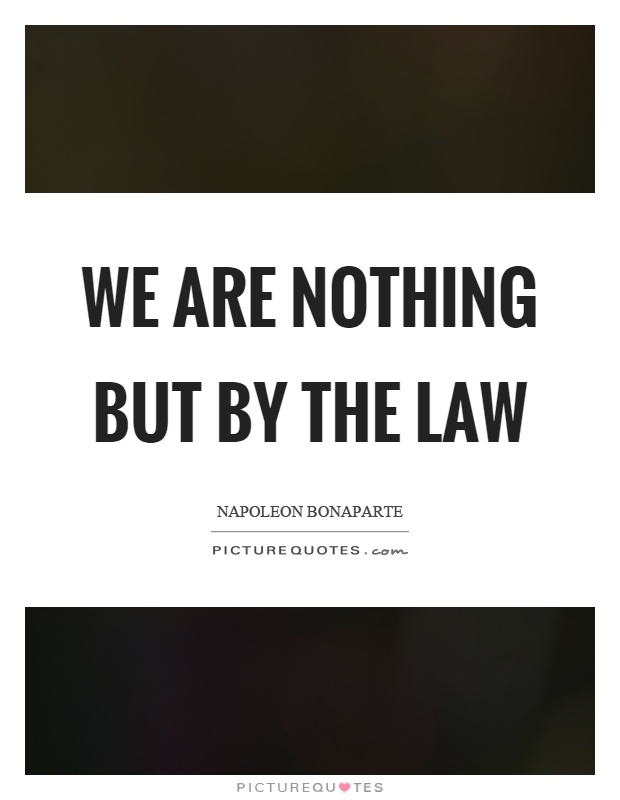We are nothing but by the law Picture Quote #1