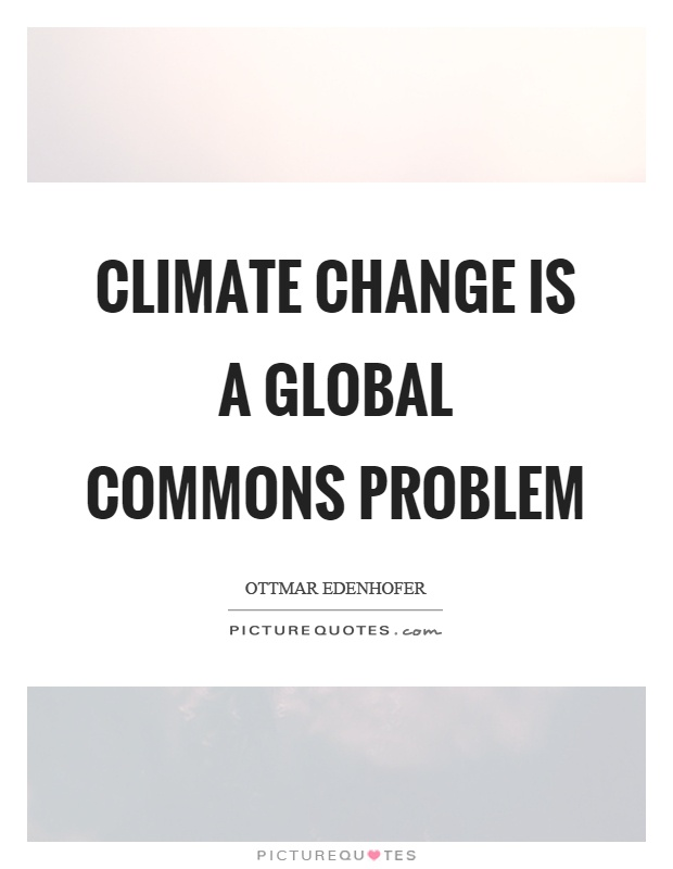 Climate change is a global commons problem Picture Quote #1