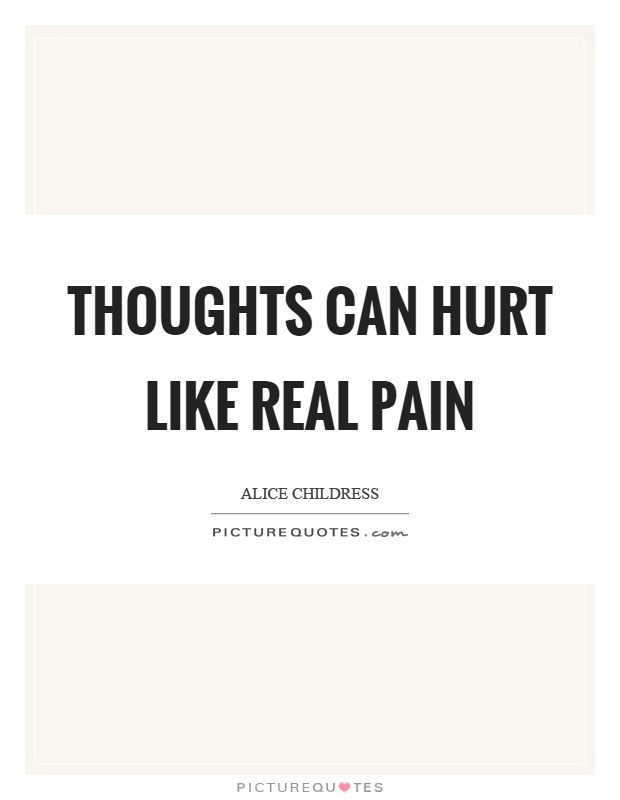 Thoughts can hurt like real pain Picture Quote #1